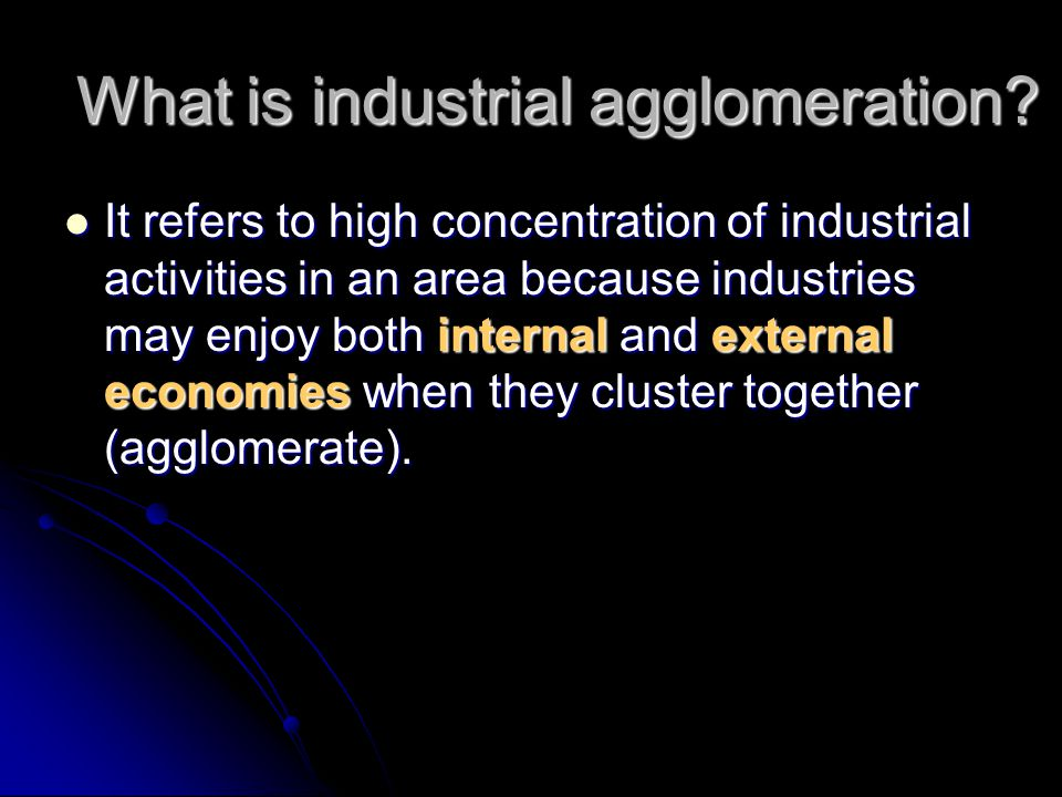 Reasons for industrial agglomeration What benefits can be obtained from industrial agglomeration?