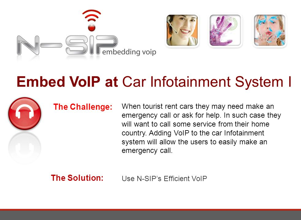 Embed VoIP at Car Infotainment System I The Challenge: When tourist rent cars they may need make an emergency call or ask for help.