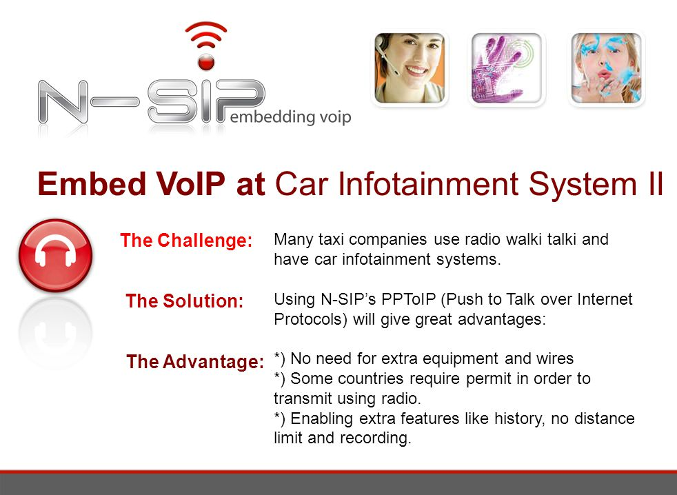Embed VoIP at Car Infotainment System II The Challenge: Many taxi companies use radio walki talki and have car infotainment systems.