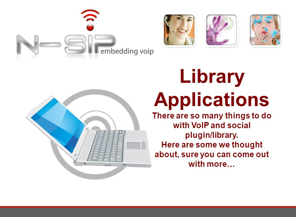 Library Applications There are so many things to do with VoIP and social plugin/library.