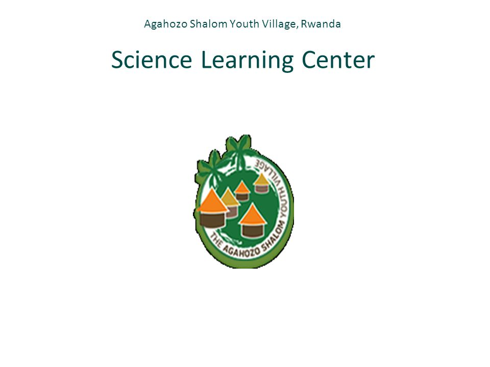Agahozo Shalom Youth Village, Rwanda Science Learning Center