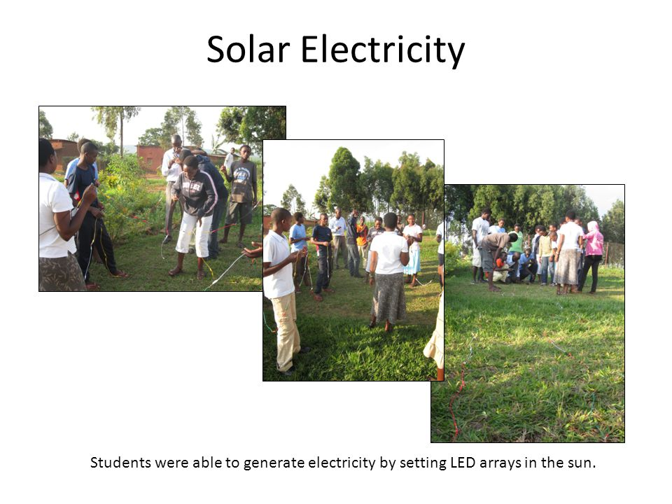 Solar Electricity Students were able to generate electricity by setting LED arrays in the sun.