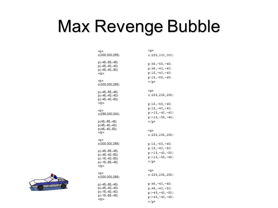 Max Revenge Bubble <p>c(000,000,255)p(-45,-55,-45)p(-45,-40,-40)p(-45,-40,-50)</p><p>c(000,000,255)p(-45,-55,-45)p(-45,-40,-40)p(-45,-40,-50)</p><p>c(255,000,000)p(45,-55,-45)p(45,-40,-40)p(45,-40,-50)</p><p>c(000,000,255)p(-45,-55,-45)p(-45,-40,-50)p(-15,-40,-50)p(-15,-55,-45)</p><p>c(000,000,255)p(-45,-55,-45)p(-45,-40,-40)p(-15,-40,-40)p(-15,-55,-45)</p> <p>c(255,000,000)p(45,-55,-45)p(45,-40,-40)p(15,-40,-40)p(15,-55,-45)</p><p>c(255,255,255)p(15,-55,-45)p(15,-40,-40)p(-15,-40,-40)p(-15,-55,-45)</p><p>c(255,255,255)p(15,-55,-45)p(15,-40,-50)p(-15,-40,-50)p(-15,-55,-45)</p><p>c(255,255,255)p(45,-40,-45)p(45,-40,-50)p(-45,-40,-50)p(-45,-40,-45)</p>