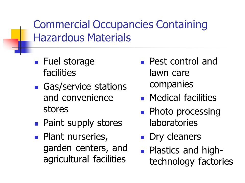 Commercial Occupancies Containing Hazardous Materials Fuel storage facilities Gas/service stations and convenience stores Paint supply stores Plant nu