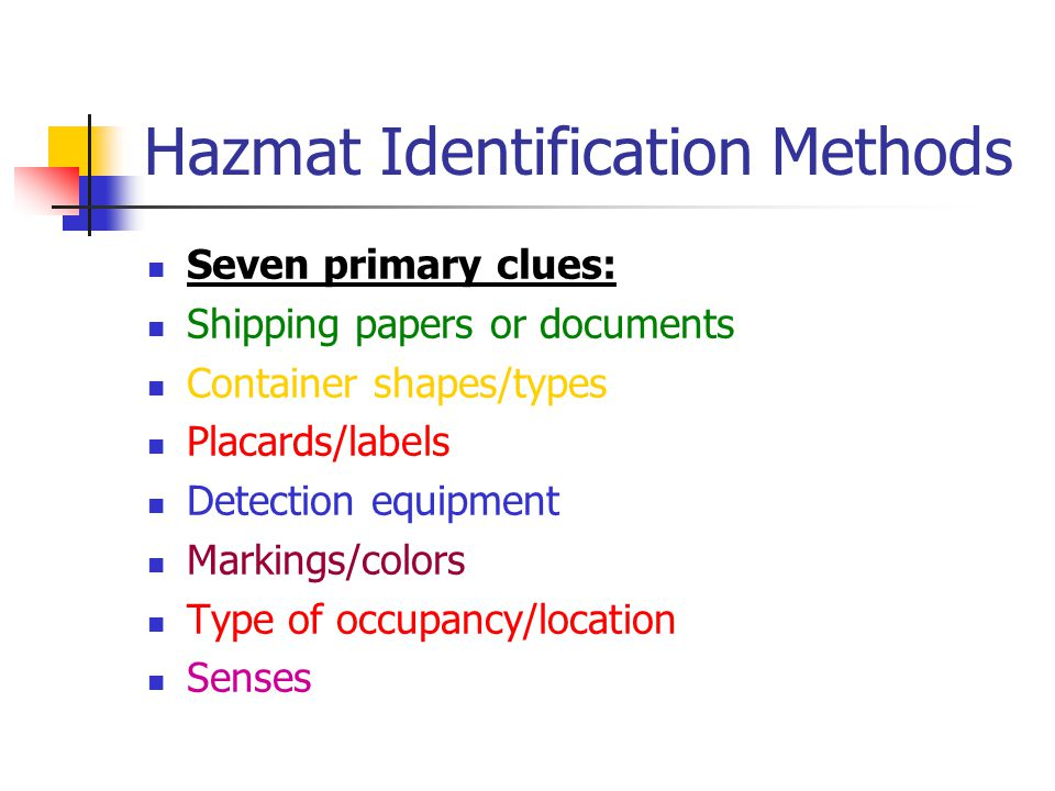 Hazmat Identification Methods Seven primary clues: Shipping papers or documents Container shapes/types Placards/labels Detection equipment Markings/co