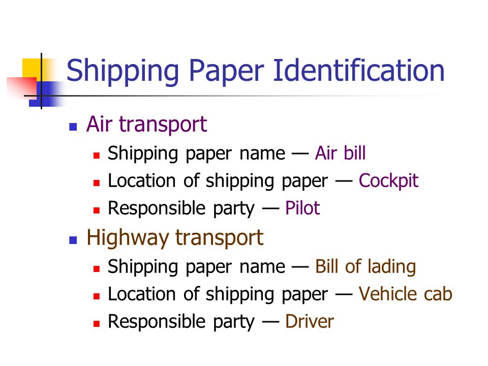 Shipping Paper Identification Air transport Shipping paper name Air bill Location of shipping paper Cockpit Responsible party Pilot Highway transport