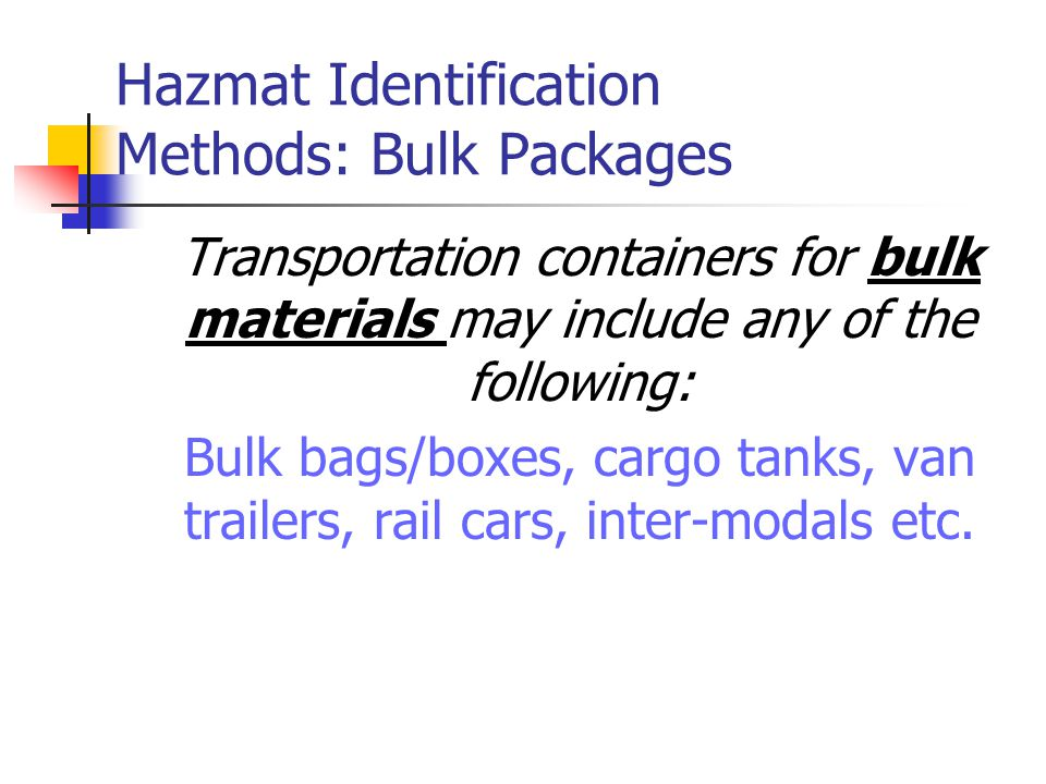 Hazmat Identification Methods: Bulk Packages Transportation containers for bulk materials may include any of the following: Bulk bags/boxes, cargo tan