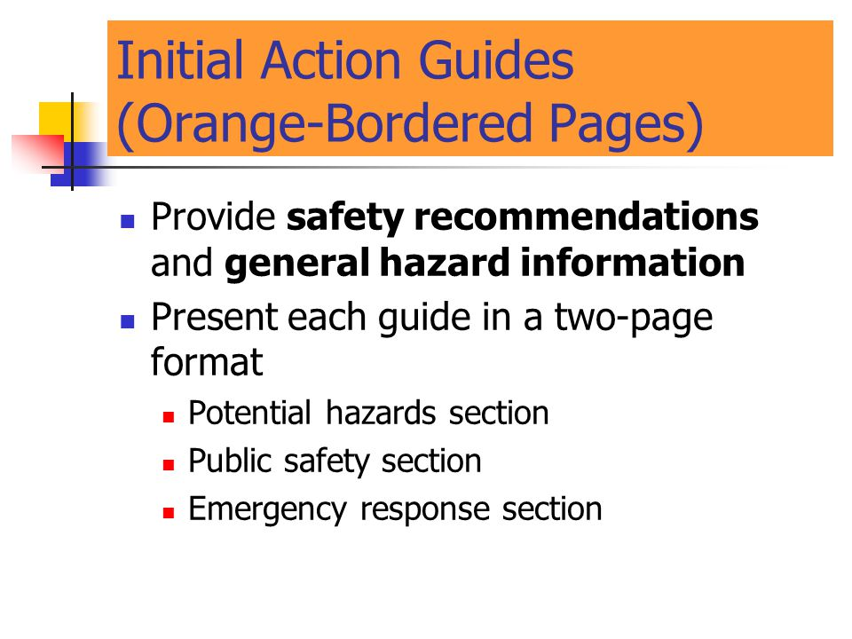 Initial Action Guides (Orange-Bordered Pages) Provide safety recommendations and general hazard information Present each guide in a two-page format Po