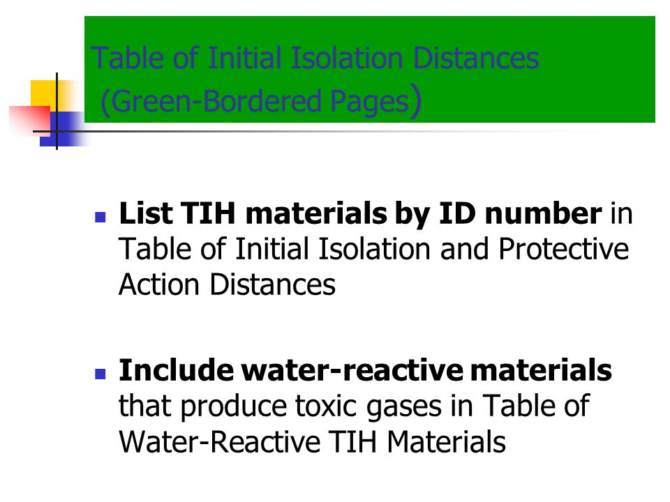 Table of Initial Isolation Distances (Green-Bordered Pages ) List TIH materials by ID number in Table of Initial Isolation and Protective Action Dista