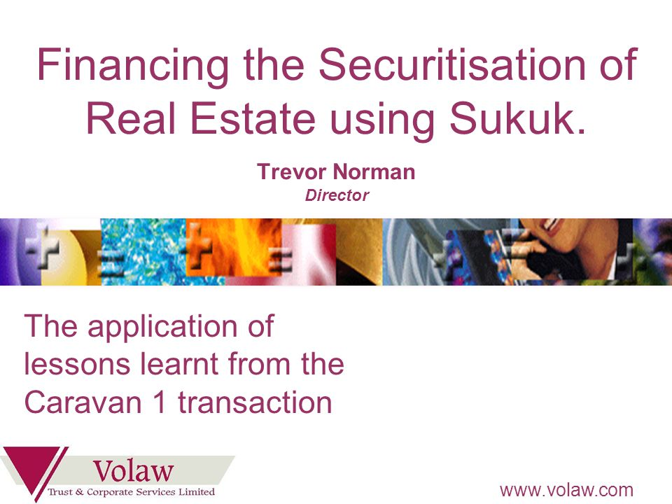 www.volaw.com Financing the Securitisation of Real Estate using Sukuk.