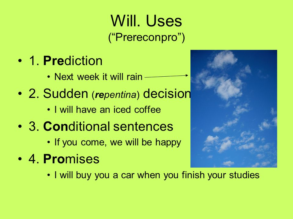 Will.Uses (Prereconpro) 1. Prediction Next week it will rain 2.