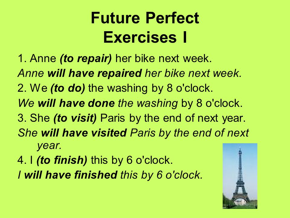 Future Perfect Exercises I 1.Anne (to repair) her bike next week.
