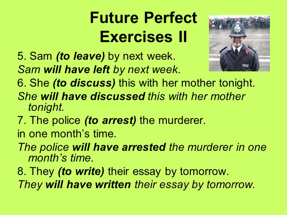 Future Perfect Exercises II 5.Sam (to leave) by next week.