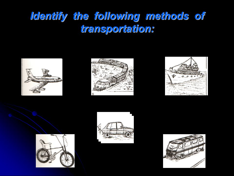 Identify the following methods of transportation: