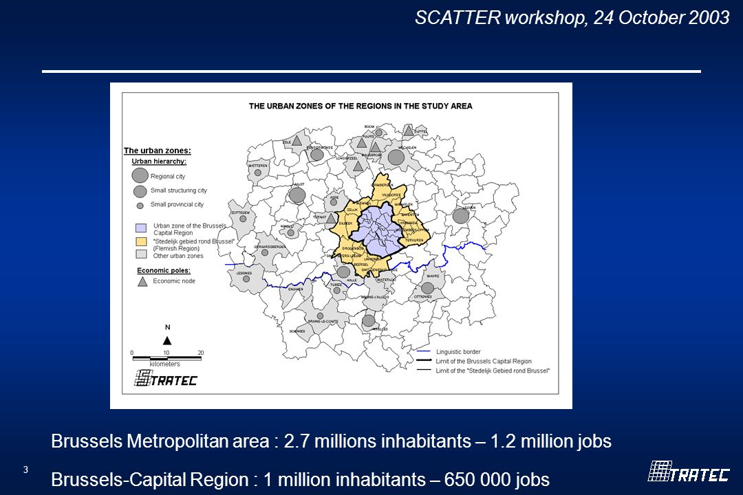 SCATTER workshop, 24 October Brussels Metropolitan area : 2.7 millions inhabitants – 1.2 million jobs Brussels-Capital Region : 1 million inhabitants – jobs