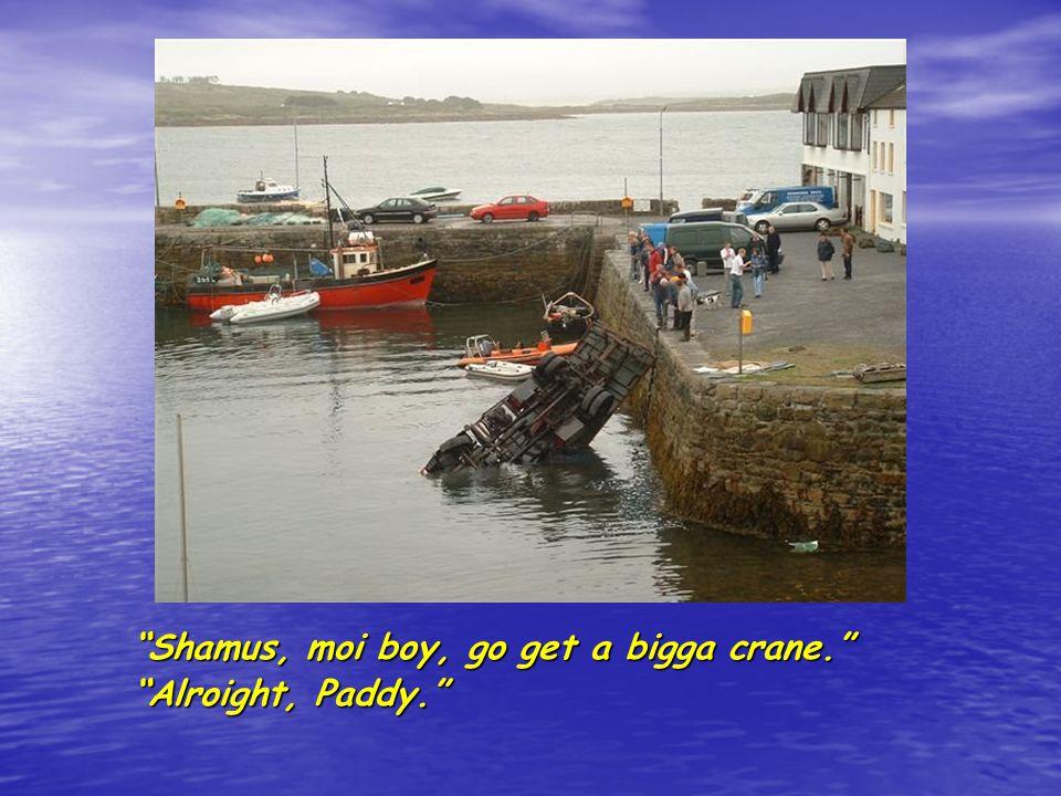 Ah Shamus, dis bigga crane is doin da job well.