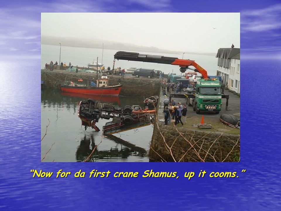 Now for da first crane Shamus, up it cooms.