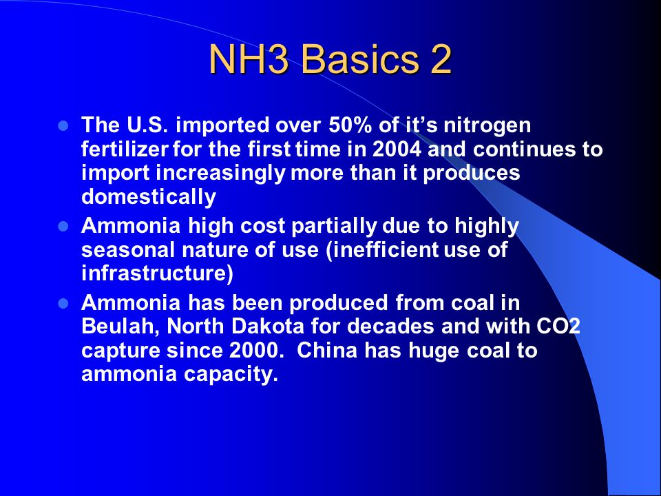 NH3 Basics 2 The U.S. imported over 50% of its nitrogen fertilizer for the first time in 2004 and continues to import increasingly more than it produc