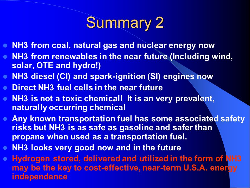 Summary 2 NH3 from coal, natural gas and nuclear energy now NH3 from renewables in the near future (Including wind, solar, OTE and hydro!) NH3 diesel