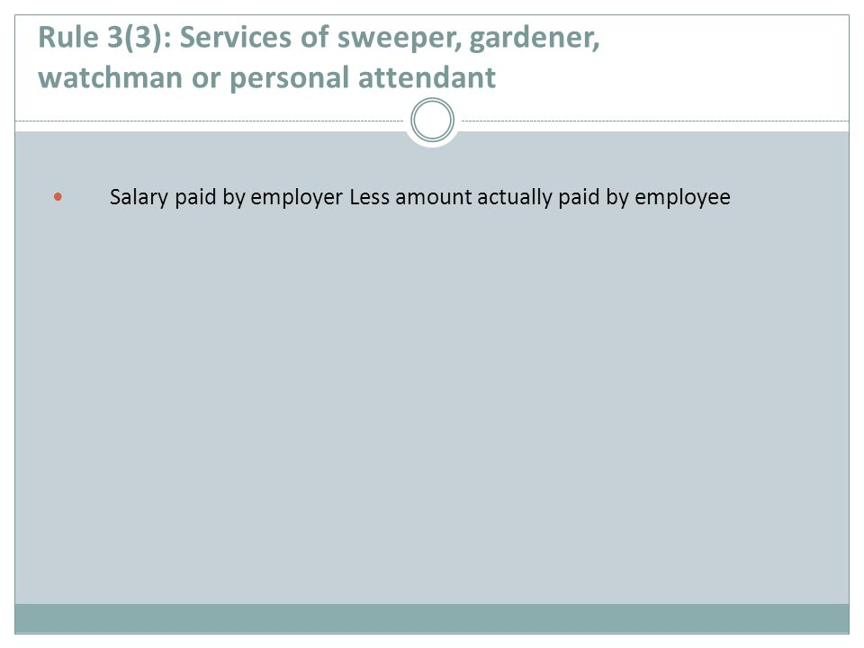 Rule 3(3): Services of sweeper, gardener, watchman or personal attendant Salary paid by employer Less amount actually paid by employee