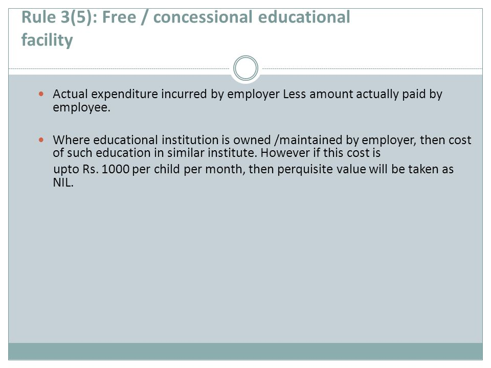 Rule 3(5): Free / concessional educational facility Actual expenditure incurred by employer Less amount actually paid by employee.