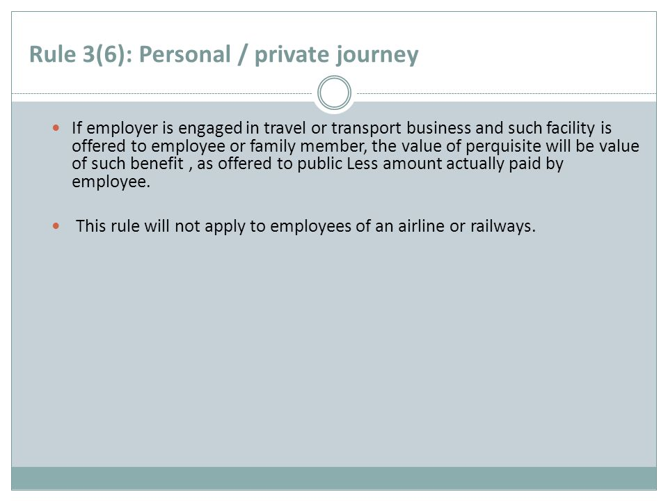Rule 3(6): Personal / private journey If employer is engaged in travel or transport business and such facility is offered to employee or family member