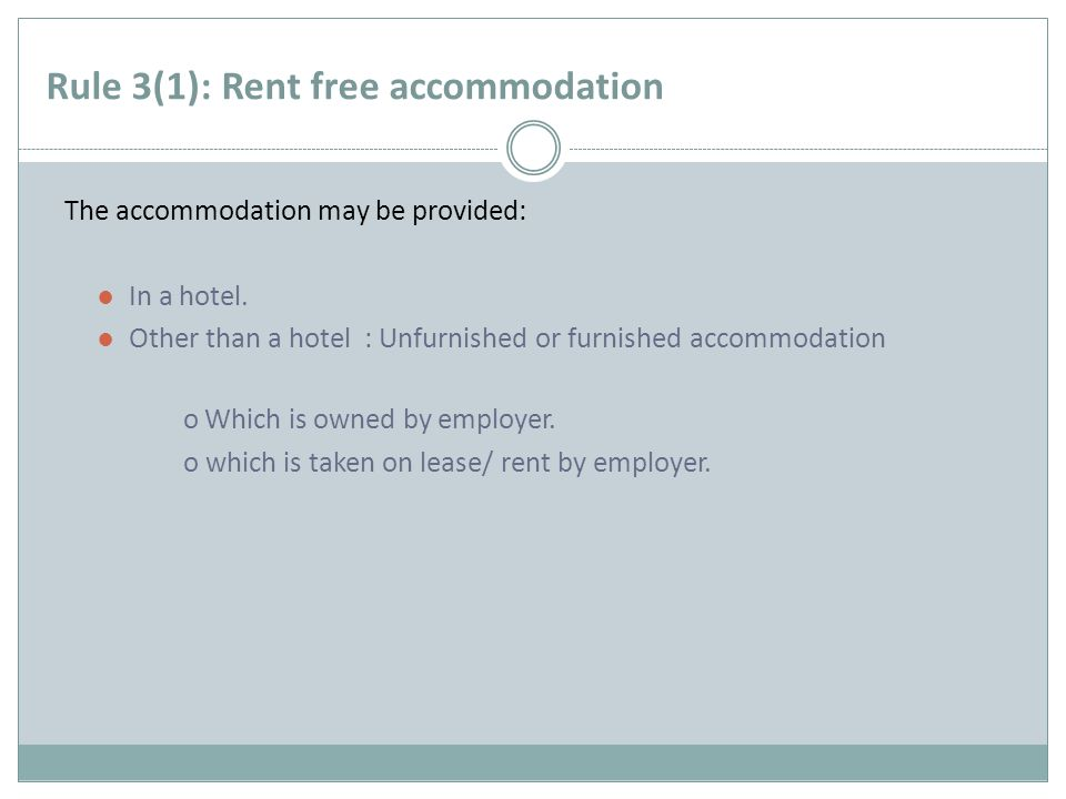 Rule 3(1): Rent free accommodation The accommodation may be provided: In a hotel. Other than a hotel : Unfurnished or furnished accommodation o Which