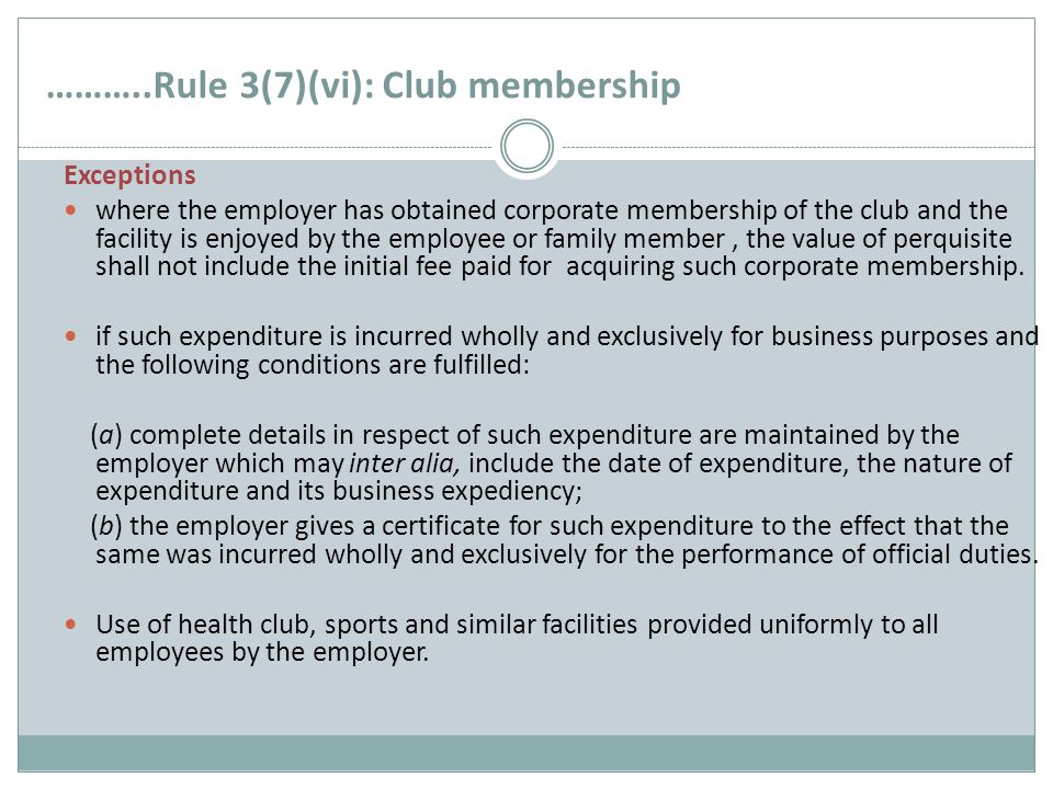 ………..Rule 3(7)(vi): Club membership Exceptions where the employer has obtained corporate membership of the club and the facility is enjoyed by the emp