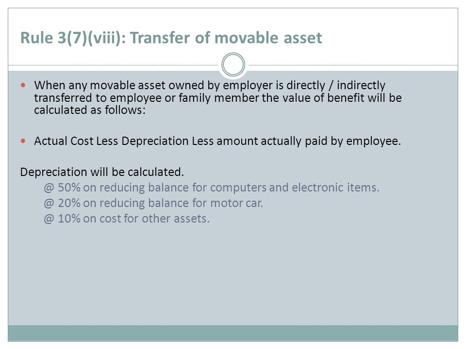 Rule 3(7)(viii): Transfer of movable asset When any movable asset owned by employer is directly / indirectly transferred to employee or family member
