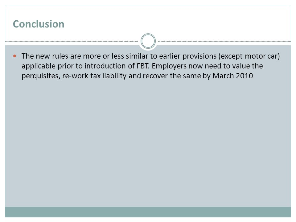 Conclusion The new rules are more or less similar to earlier provisions (except motor car) applicable prior to introduction of FBT.