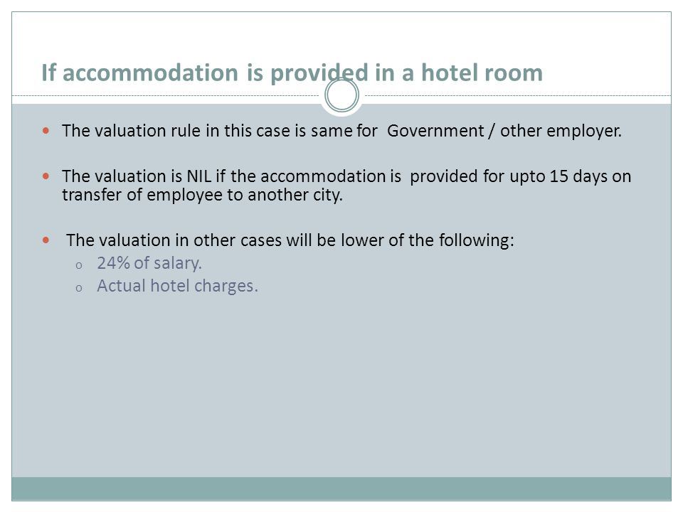 If accommodation is provided in a hotel room The valuation rule in this case is same for Government / other employer.