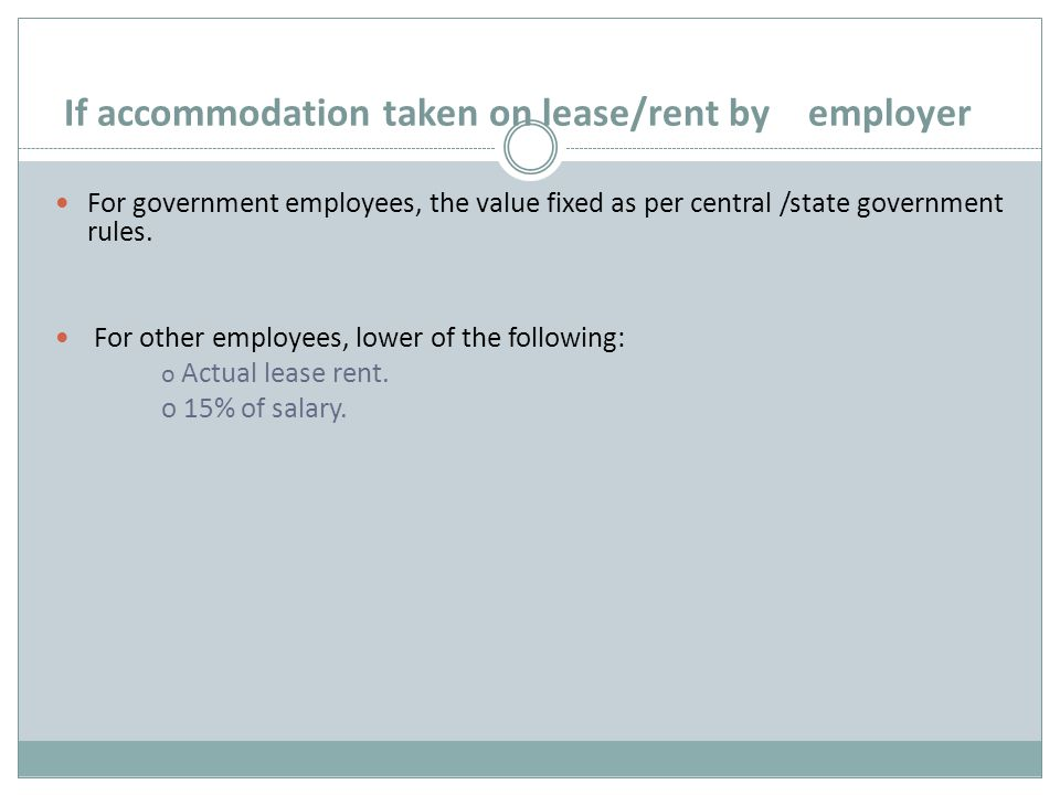 If accommodation taken on lease/rent by employer For government employees, the value fixed as per central /state government rules.