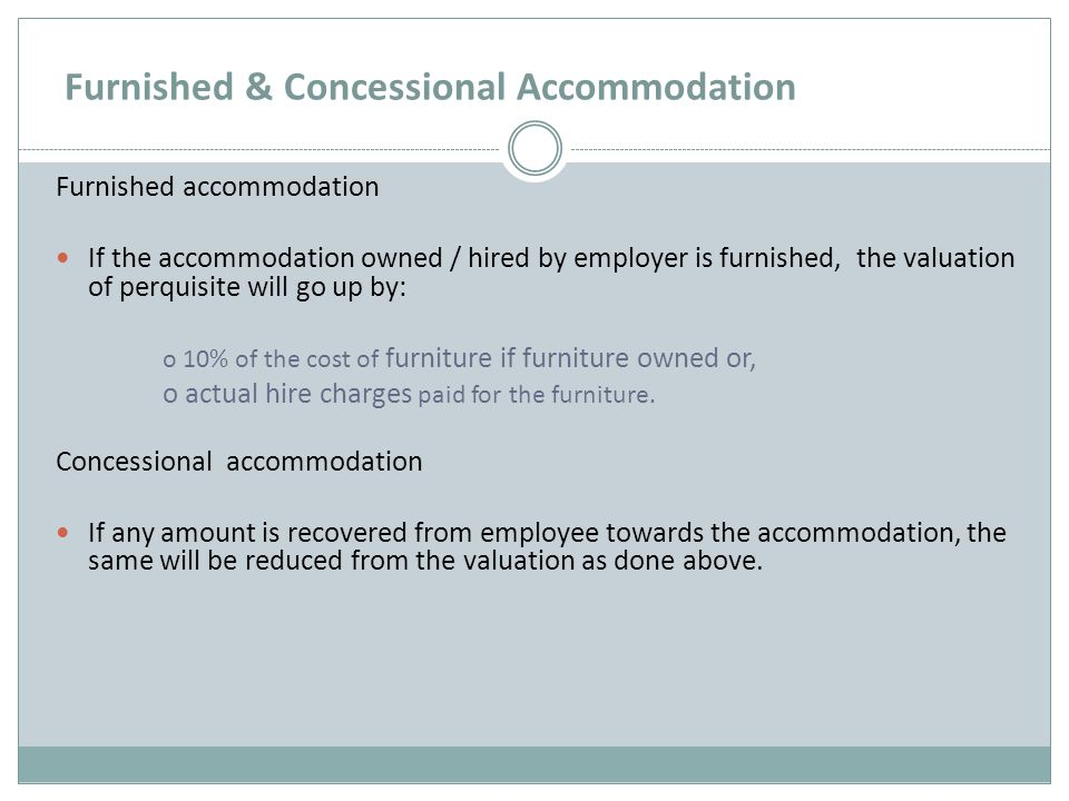 Furnished & Concessional Accommodation Furnished accommodation If the accommodation owned / hired by employer is furnished, the valuation of perquisit