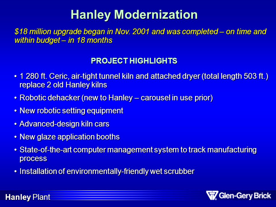 Hanley Modernization $18 million upgrade began in Nov. 2001 and was completed – on time and within budget – in 18 months 1 280 ft. Ceric, air-tight tu