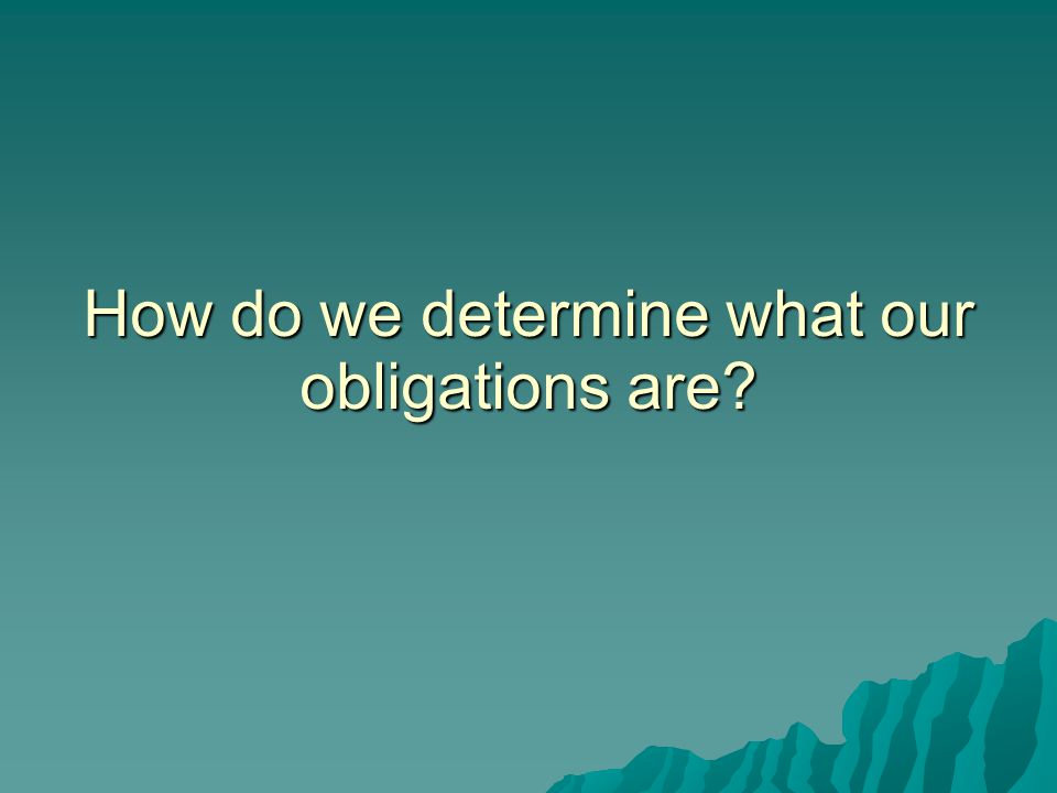 How do we determine what our obligations are?