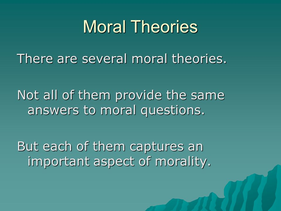 Moral Theories There are several moral theories.