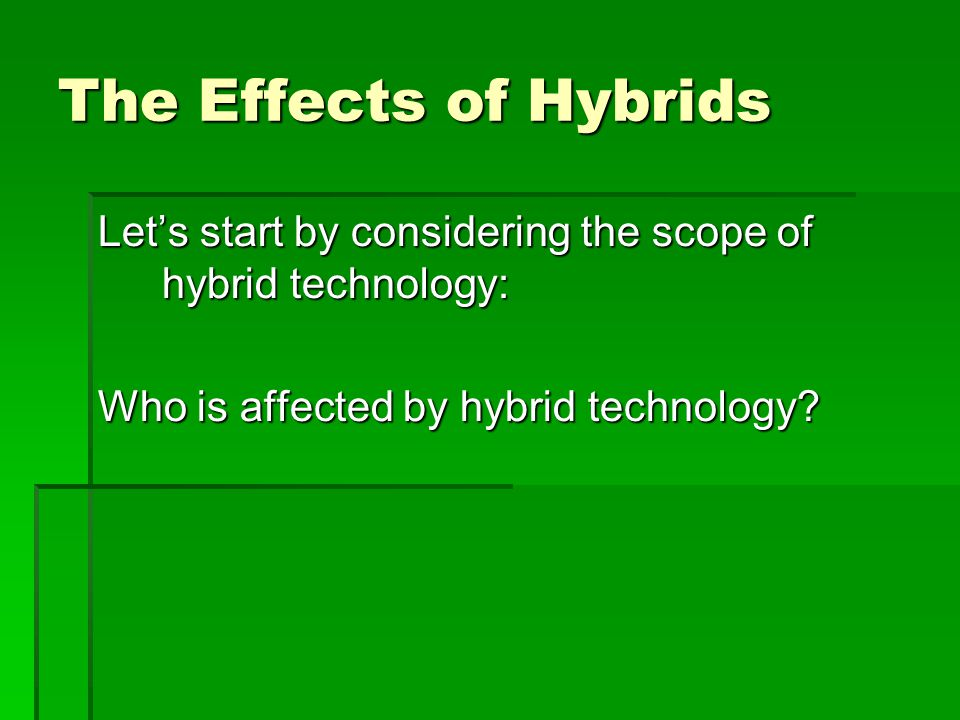 The Effects of Hybrids Lets start by considering the scope of hybrid technology: Who is affected by hybrid technology