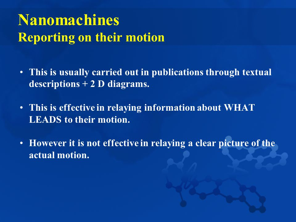 Nanomachines Reporting on their motion This is usually carried out in publications through textual descriptions + 2 D diagrams.