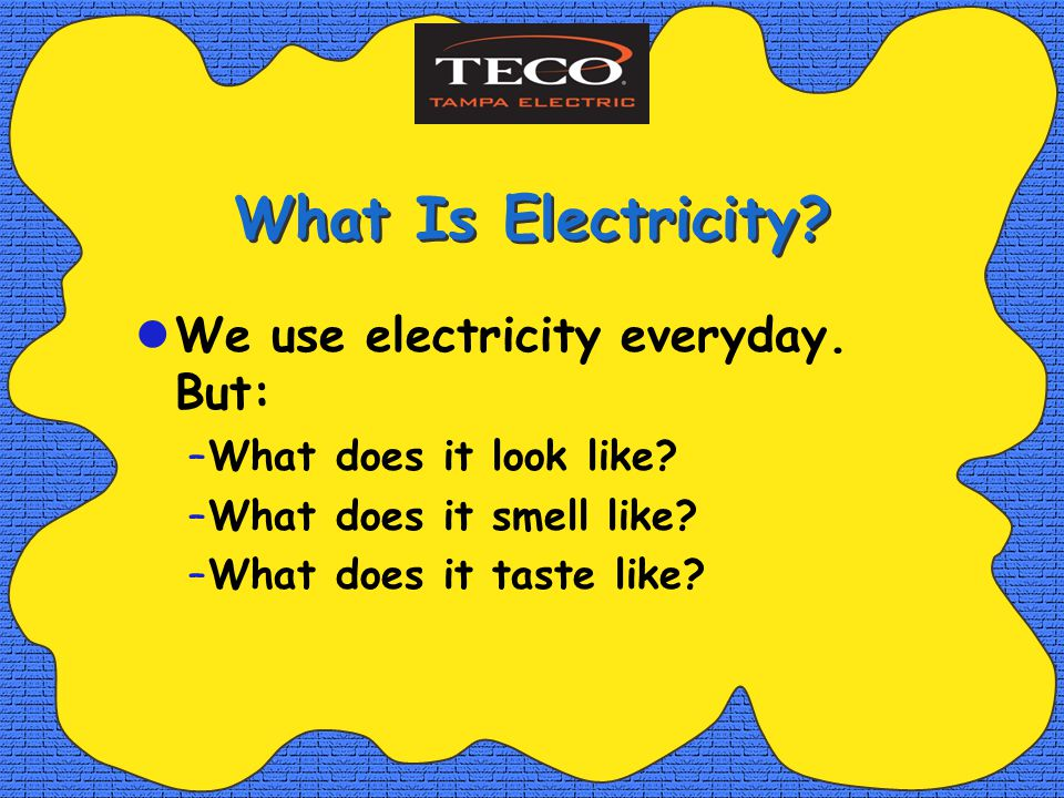 What Is Electricity. We use electricity everyday.