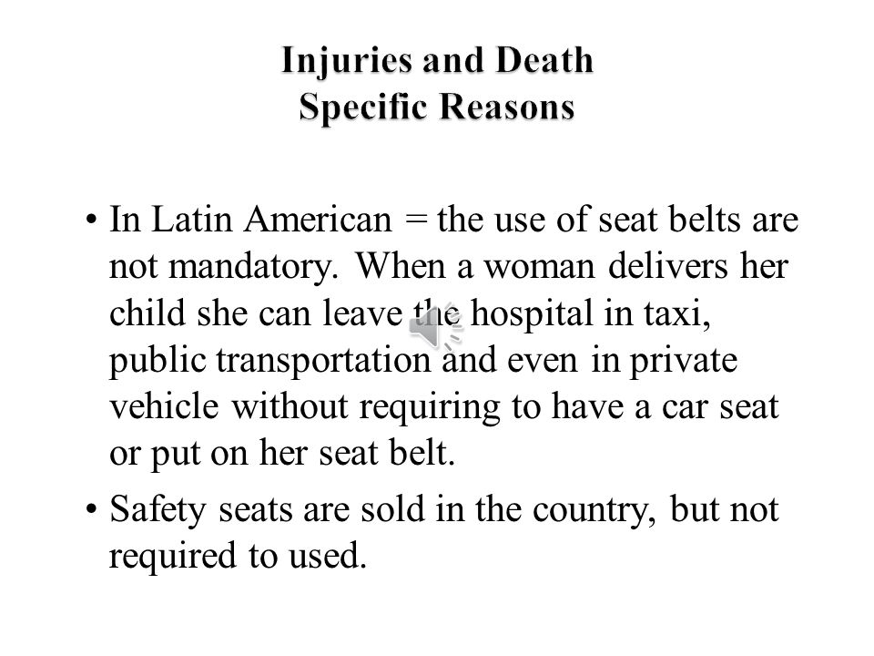 In Latin American = the use of seat belts are not mandatory.