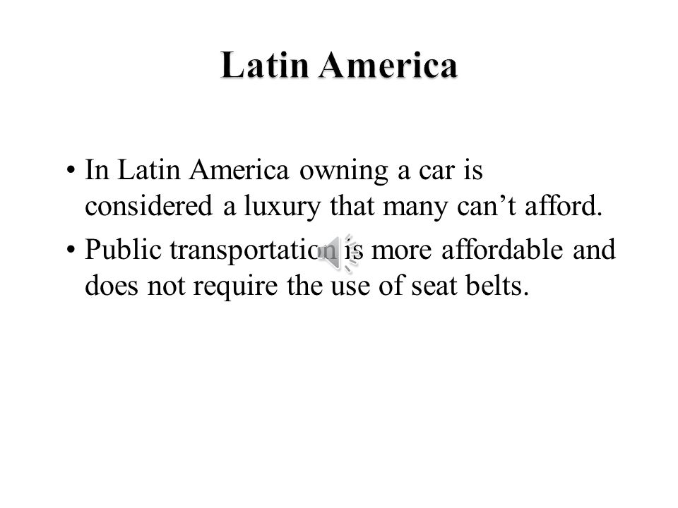 In Latin America owning a car is considered a luxury that many cant afford.