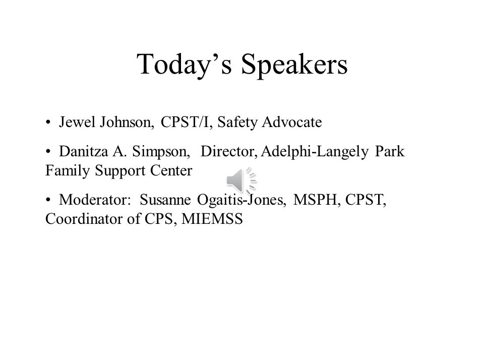Todays Speakers Jewel Johnson, CPST/I, Safety Advocate Danitza A.