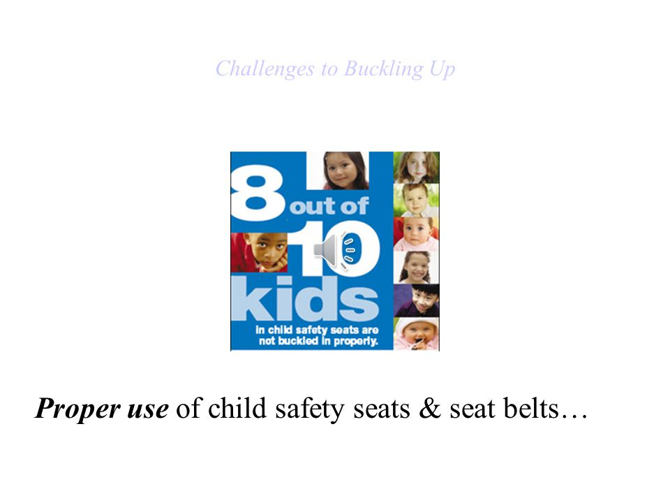 Challenges to Buckling Up Proper use of child safety seats & seat belts…