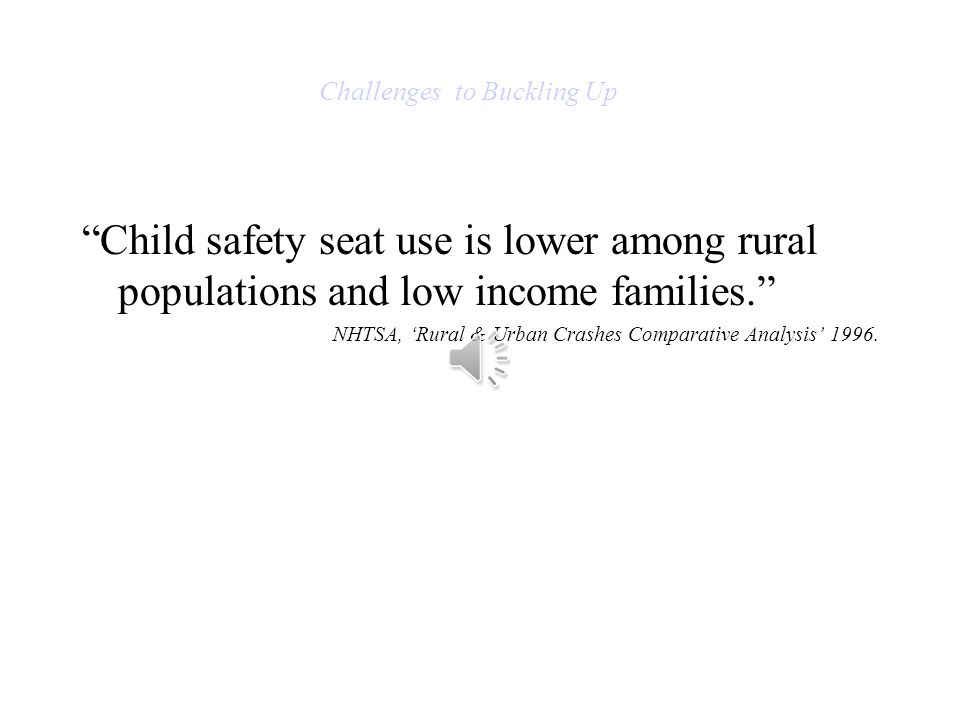 Child safety seat use is lower among rural populations and low income families.