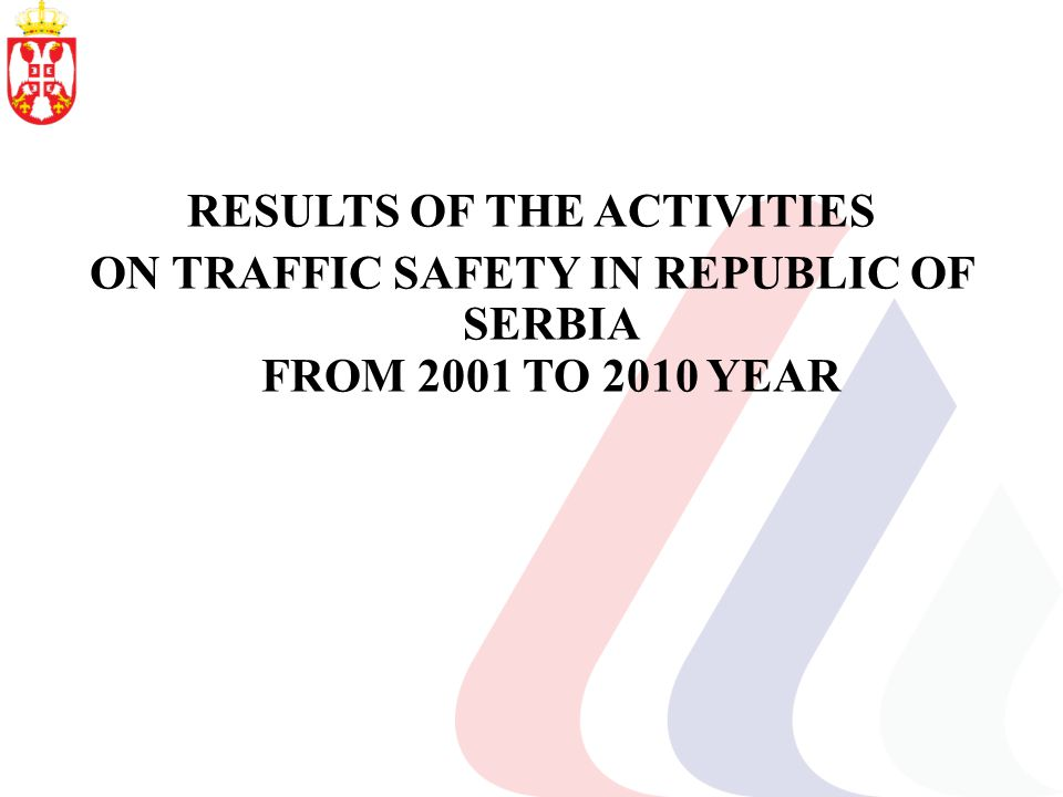 RESULTS OF THE ACTIVITIES ON TRAFFIC SAFETY IN REPUBLIC OF SERBIA FROM 2001 TO 2010 YEAR