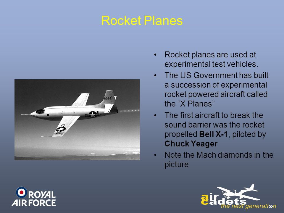 Rocket Planes Rocket planes are used at experimental test vehicles. The US Government has built a succession of experimental rocket powered aircraft c