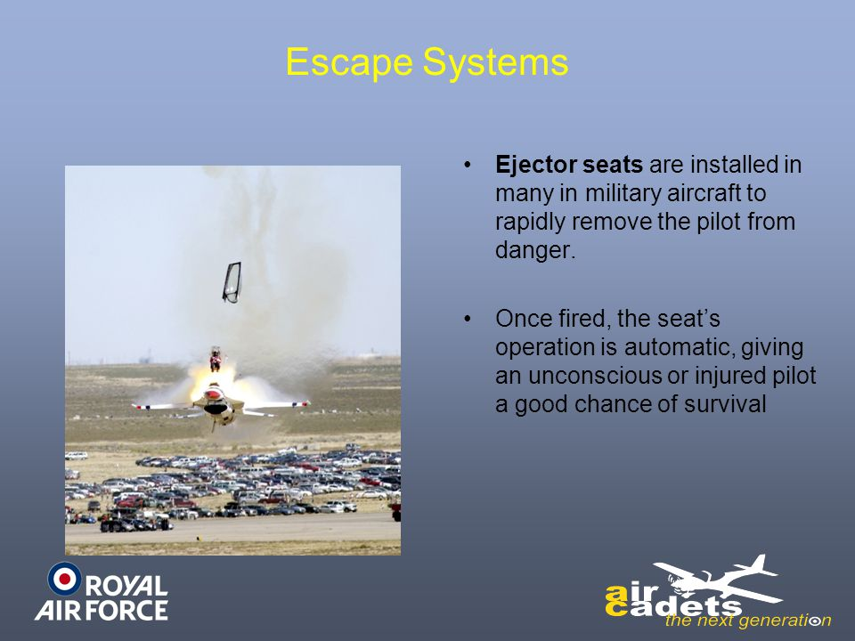 Escape Systems Ejector seats are installed in many in military aircraft to rapidly remove the pilot from danger. Once fired, the seats operation is au