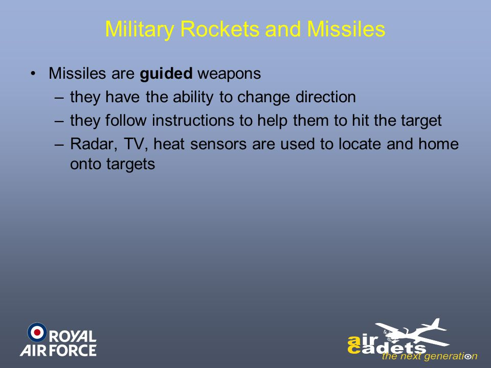 Military Rockets and Missiles Missiles are guided weapons – –they have the ability to change direction – –they follow instructions to help them to hit