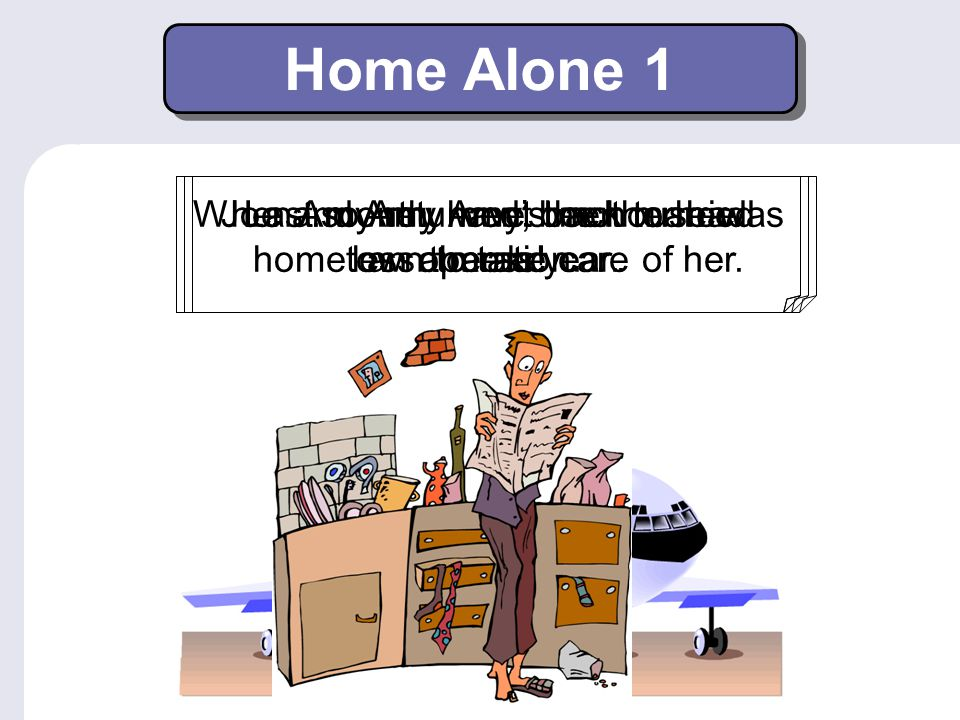 Advisability in the Past Home Alone 7 Focus on Grammar 4 Part VII, Unit 16 By Ruth Luman, Gabriele Steiner, and BJ Wells Copyright © 2006. Pearson Edu