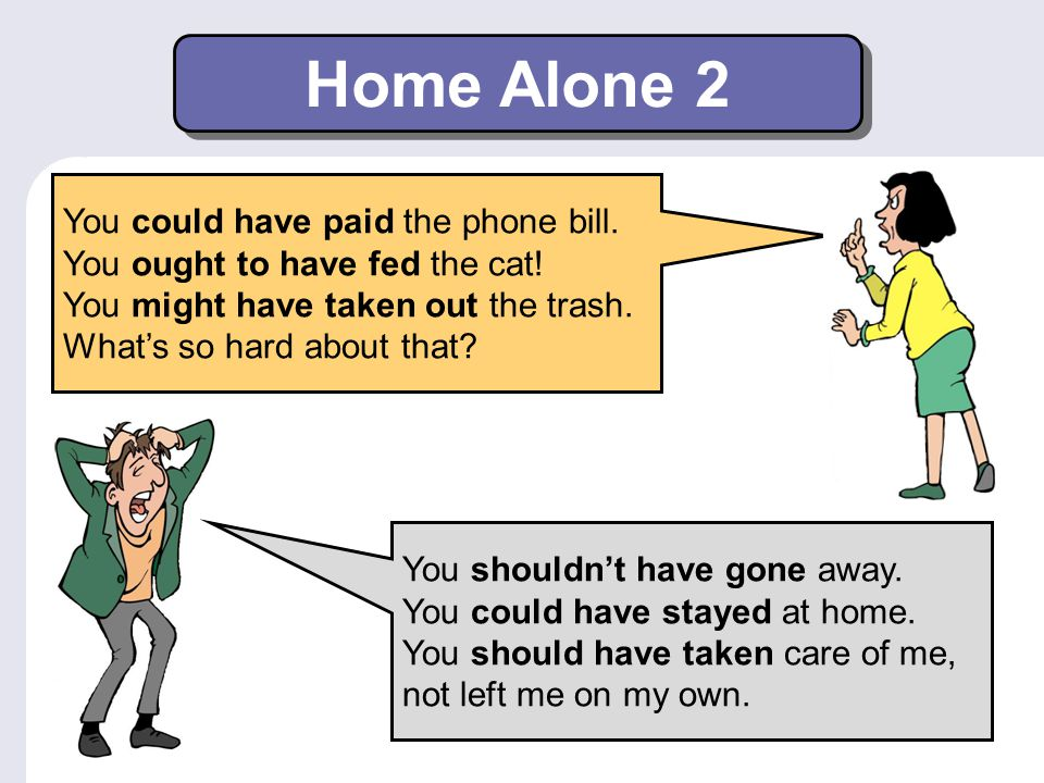 Home Alone 2 You shouldnt have gone away.You could have stayed at home.